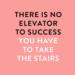The Elevator To Success Is Out of Order